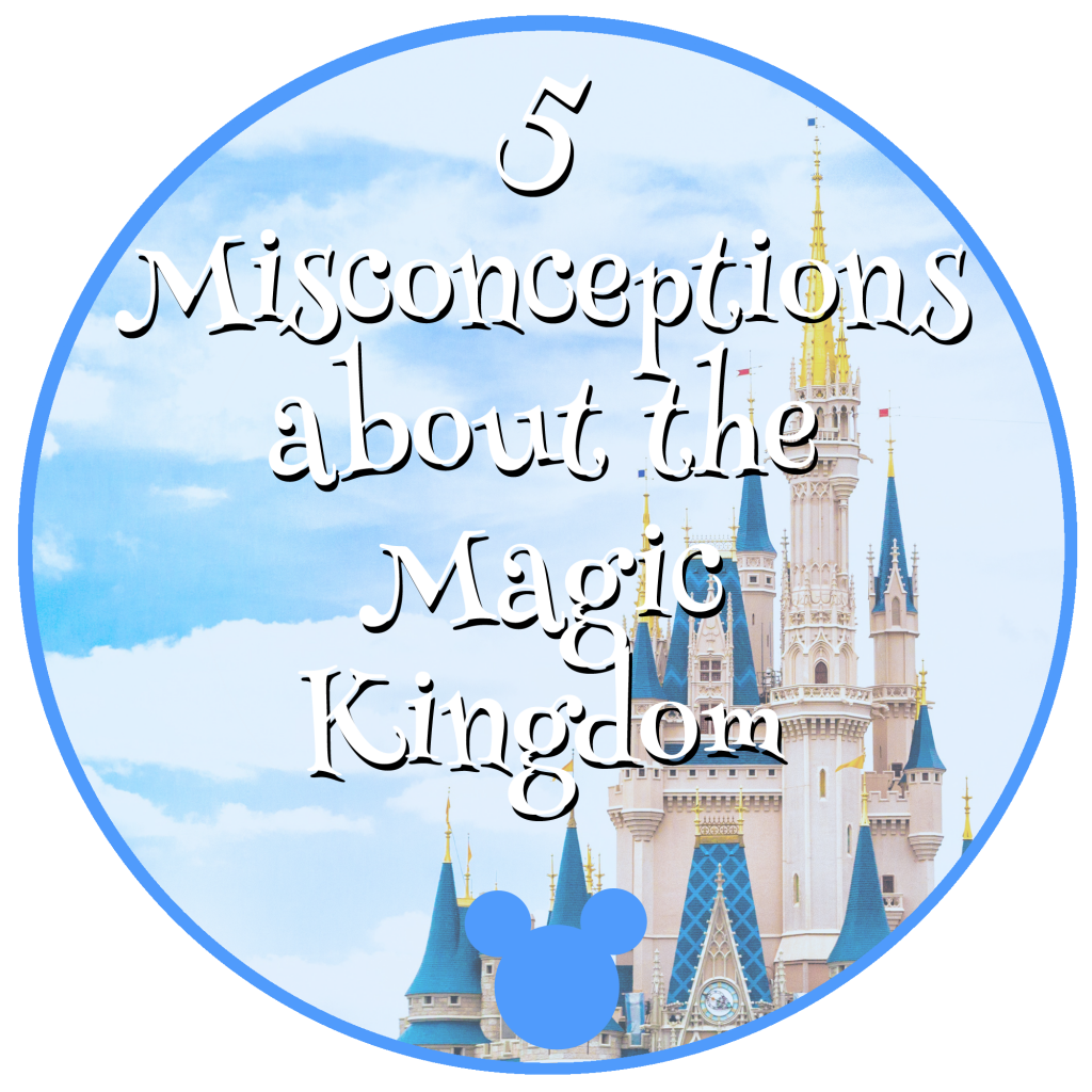 5 Misconceptions about the Magic Kingdom