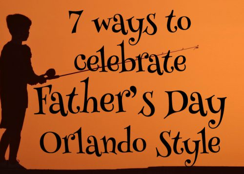 7 ways to celebrate Father's Day Orlando Style