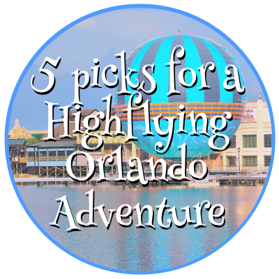 5 picks for a Highflying Orlando Adventure