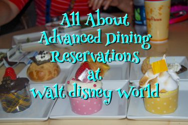 All About Advanced Dining Reservations at Walt Disney World.