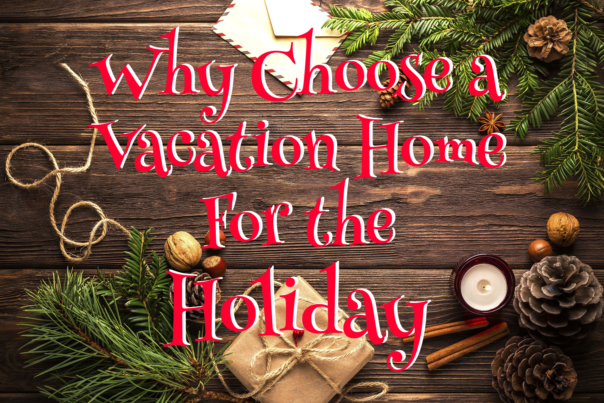 Why Choose a Vacation Home for the Holidays