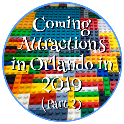 Coming Attractions in Orlando in 2019 (Part 2)