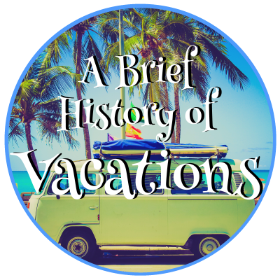 A Brief History of Vacations