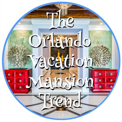 The Orlando Vacation Mansion Trend