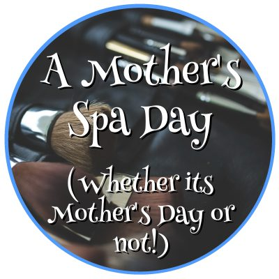 A Mother's Spa Day (Whether its Mother's Day or not!)