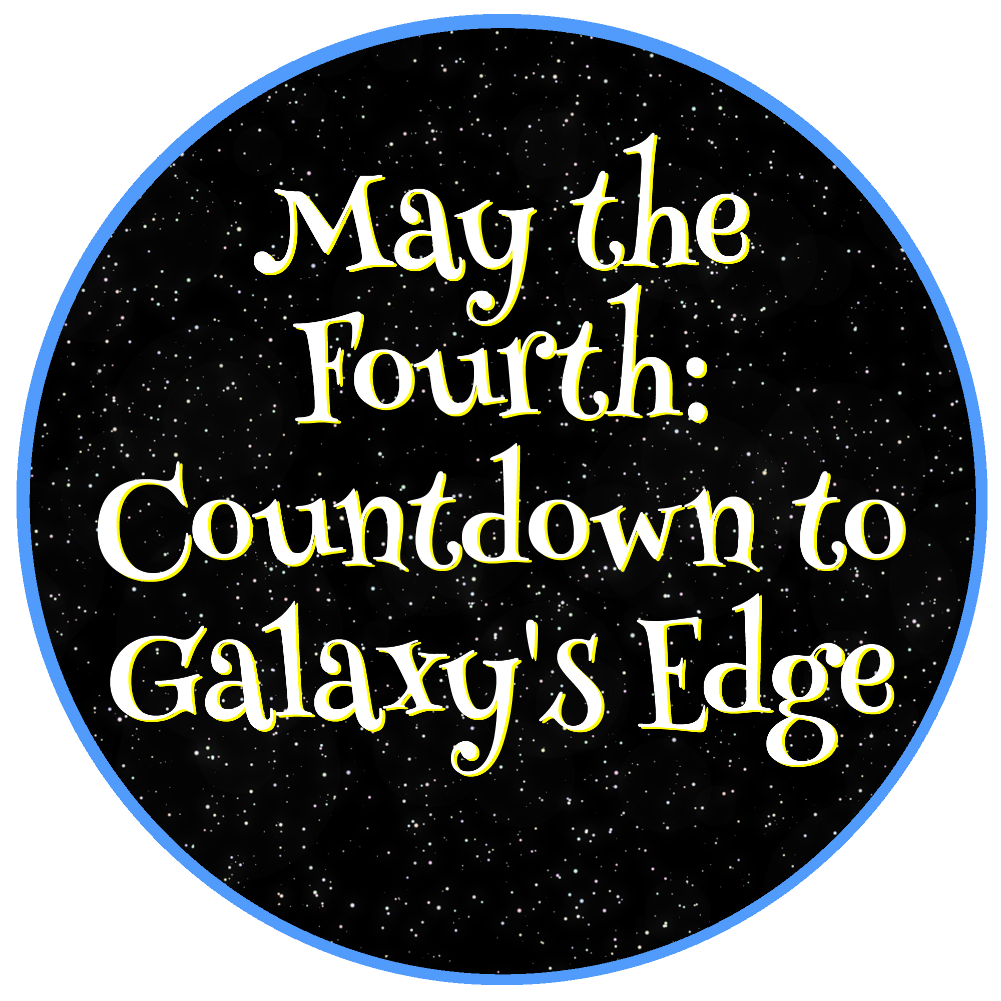 May the Fourth Countdown to Galaxy's Edge