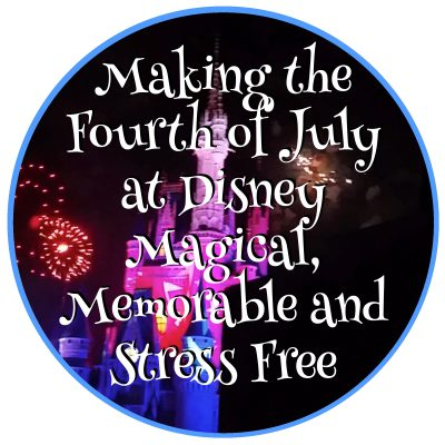 Making the Fourth of July at Disney Memorable, Magical and Stress Free