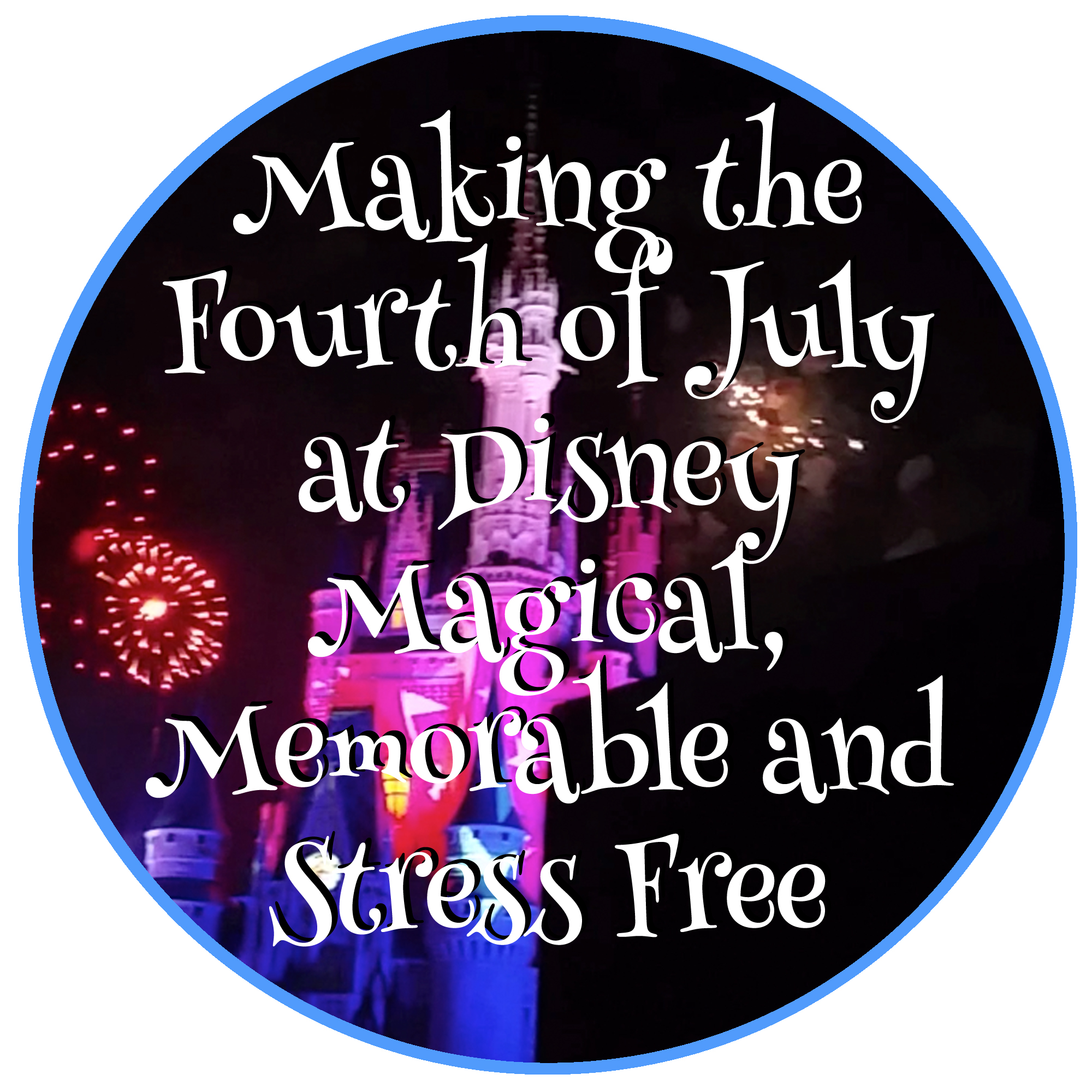 The Fourth of July in Disney Magical Memorable and Stress Free