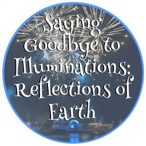 Saying Goodbye to IllumiNations: Reflections of Earth